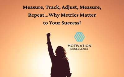 Measure, Track, Adjust, Measure, Repeat…Why Metrics Matter to Your Success!